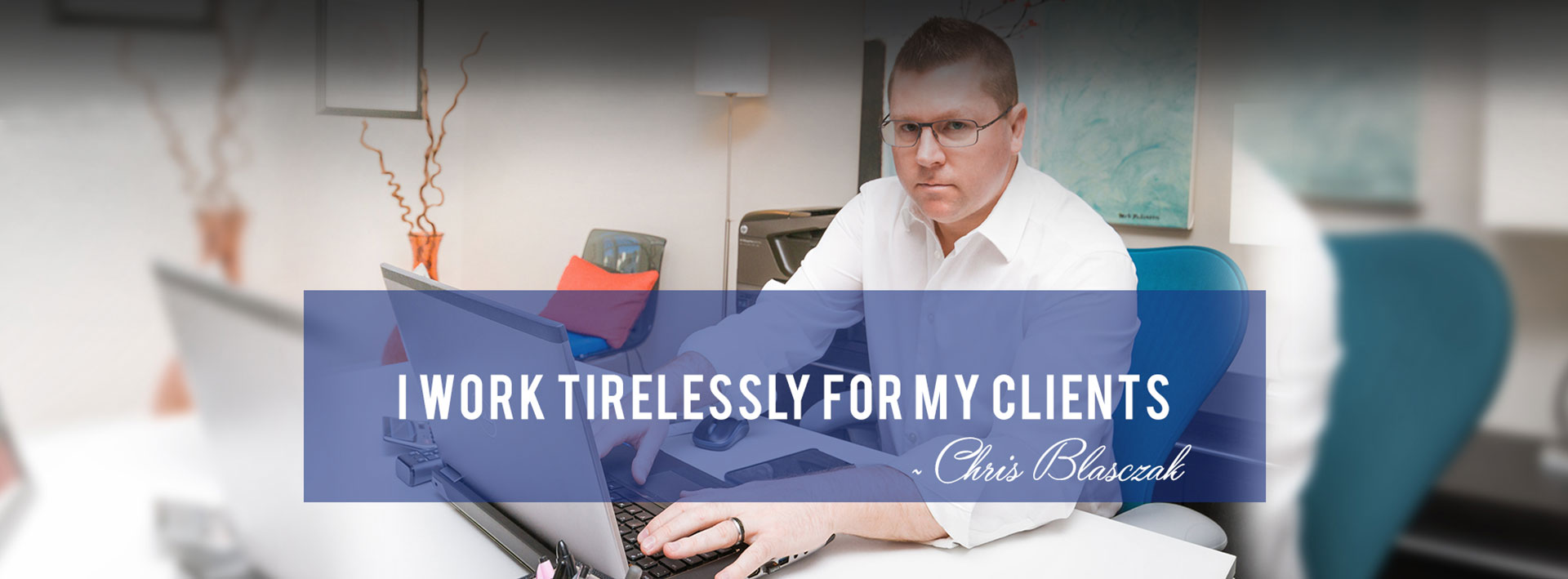 Chris Blasczak Works Tirelessly for his Clients